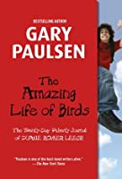 The Amazing Life of Birds: The Twenty Day Puberty Journal of Duane Homer Leech