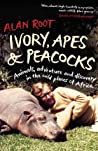 Ivory, Apes & Peacocks: Animals, Adventure and Discovery in the Wild Places of Africa by Alan Root cover image