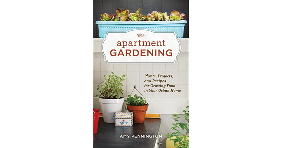 Apartment Gardening Plants Projects And Recipes For Growing Food