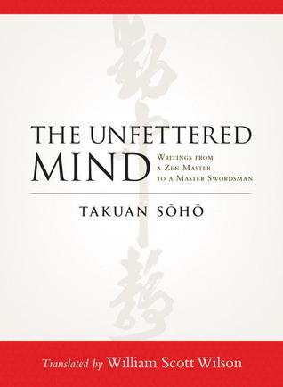 The Unfettered Mind: Writings from a Zen Master to a Master Swordsman
