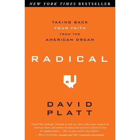 Radical Taking Back Your Faith From The American Dream By David Platt