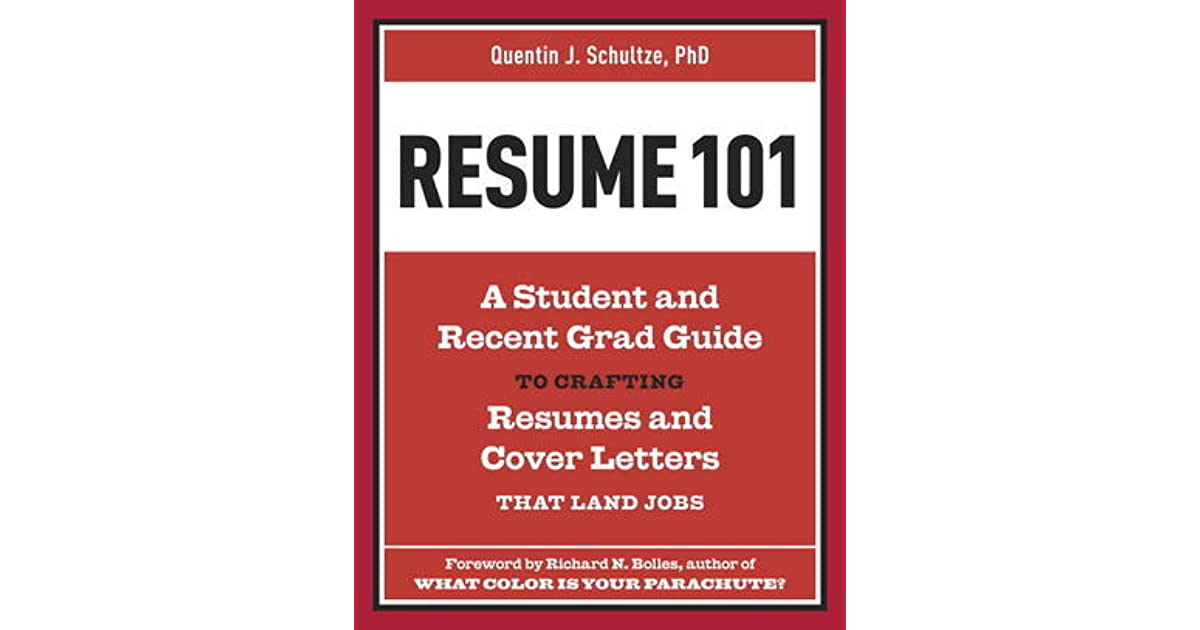resume 101 a student and recent grad guide to crafting resumes and cover letters that land jobs by quentin j schultze reviews discussion bookclubs