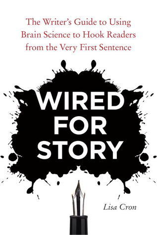 Wired for Story The Writer's Guide to Using Brain Science to Hook Readers from the Very First Sentence
