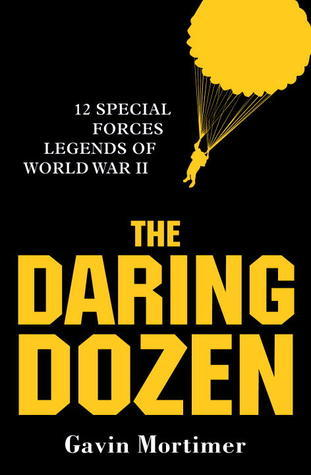 The Daring Dozen  12 Special Forces Legends of World War II