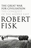 The Great War for Civilization: The Conquest of the Middle East
