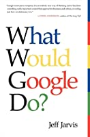 What Would Google Do ?: What Would Google Do?