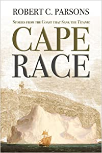 Cape Race: Stories from the Coast that Sank the Titanic