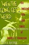 When The Going Gets Weird: The Twisted Life And Times Of Hunter S. Thompson:  A Very Unauthorized Biography