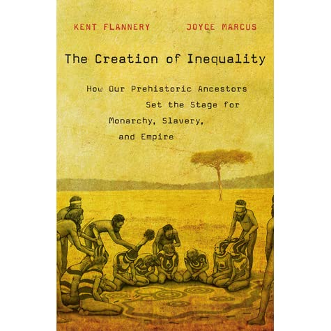 The Creation of Inequality. How Our Prehistoric Ancestors Set the ...