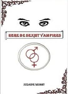 Here Be Sexist Vampires (Deep In Your Veins, #1)