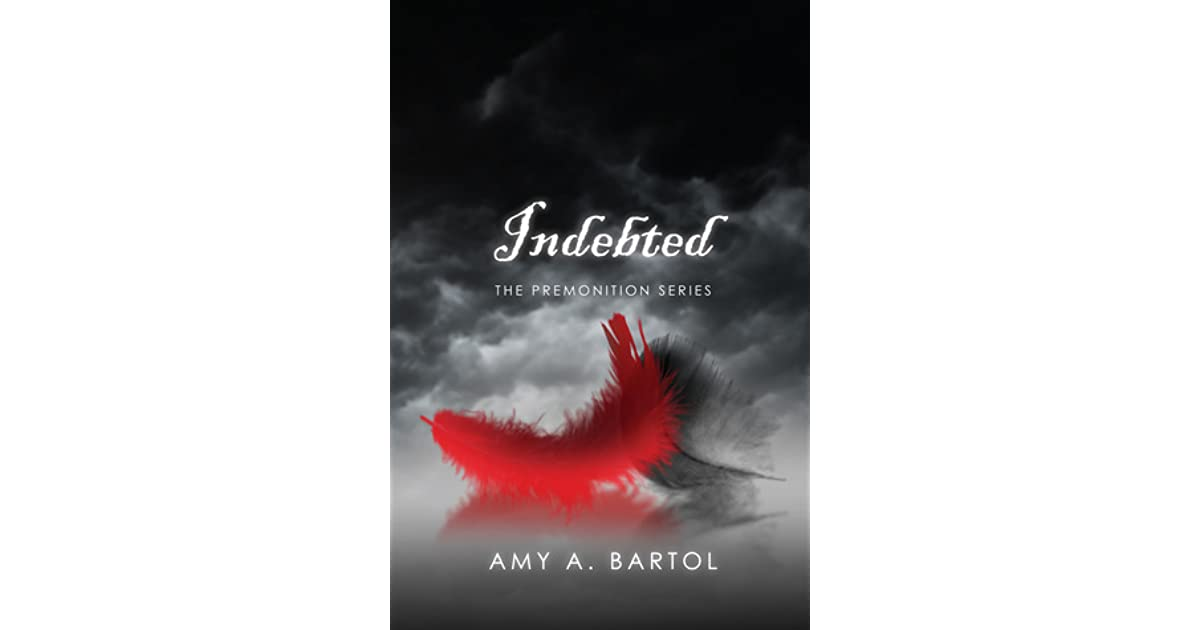 Indebted The Premonition 3 By Amy A Bartol