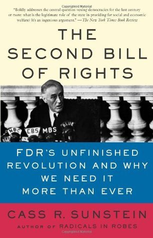 The Second Bill of Rights FDR's Unfinished Revolution And Why We Need It More Than Ever