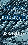Colder Than Death by D.B. Gilles