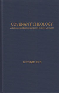 Covenant Theology: A Reformed and Baptistic Perspective on God's Covenants