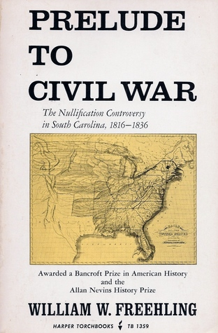 Prelude to Civil War: The Nullification Controversy in South Carolina 1816-1836