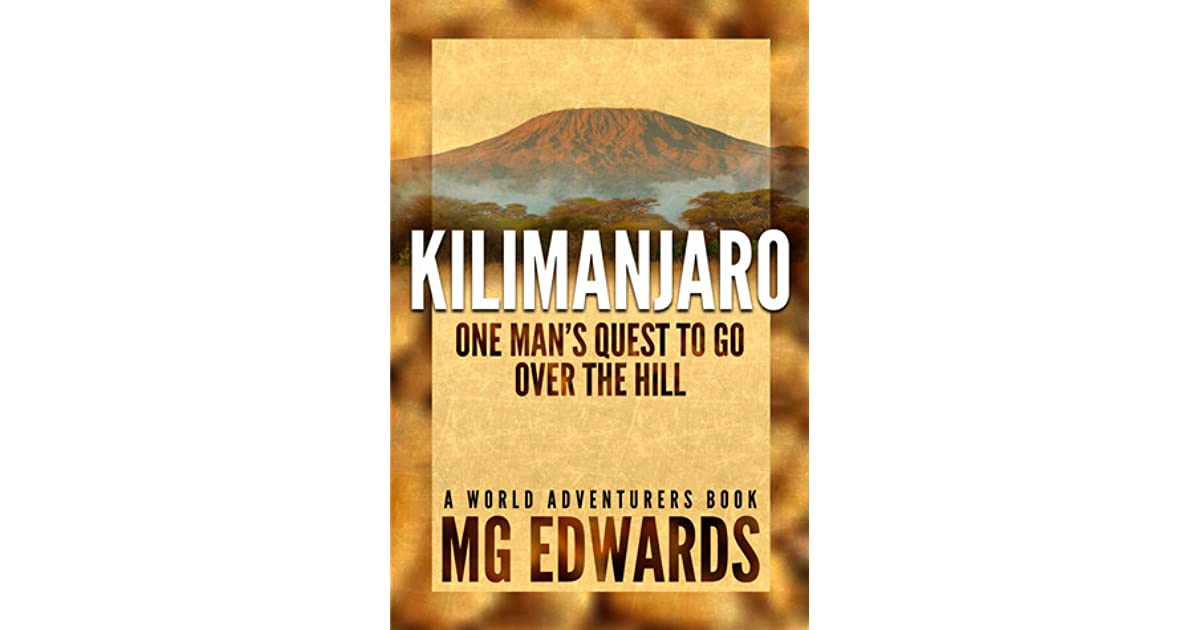 f5f47dea71918 Kilimanjaro  One Man s Quest to Go Over the Hill by M.G. Edwards