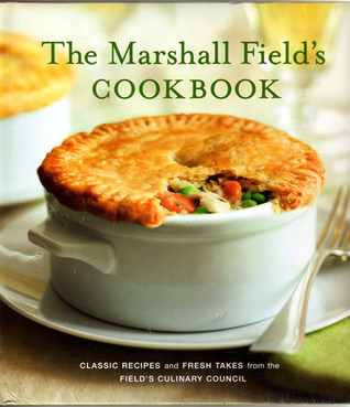 Marshall Field's Cookbook Classic Recipes and Fresh Takes from the Field's Culinary Council
