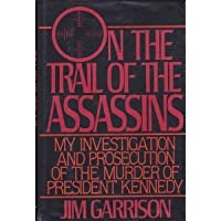On the Trail of the Assassins: My Investigation & Prosecution of the Murder of President Kennedy