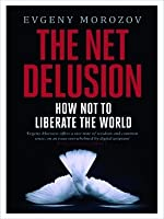The Net Delusion: How Not To Liberate The World