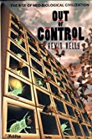 Out Of Control: The Rise Of Neo-biological Civilization