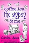 Coffee, Tea, the Gypsy & Me ebook download free