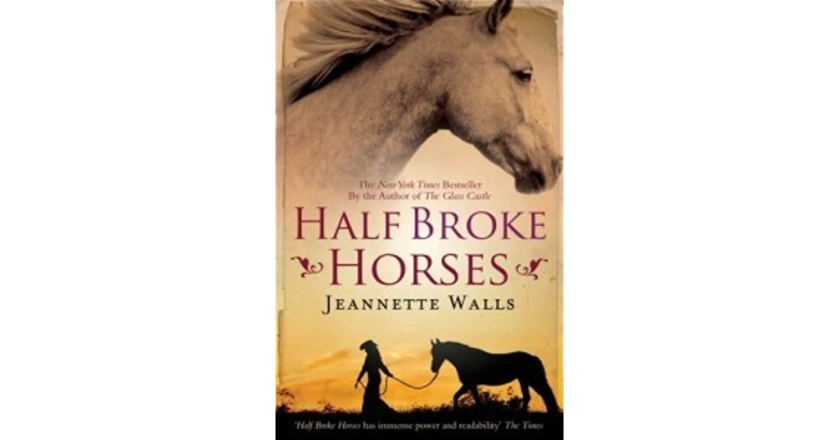 half broke horses Click to read more about half broke horses by jeannette walls librarything is a cataloging and social networking site for booklovers.