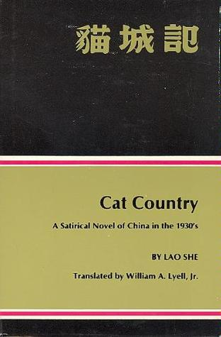 Cat Country A Satirical Novel Of China In The 1930s By Lao She