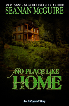 No Place Like Home (InCryptid, #0.03) by Seanan McGuire