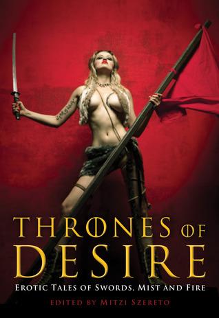 Thrones Of Desire (Erotic Tales of Swords, Mist and Fire) - Mitzi Szereto