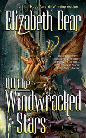 All the Windwracked Stars by Elizabeth Bear