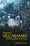 Forgotten Vilcabamba by Vincent R. Lee