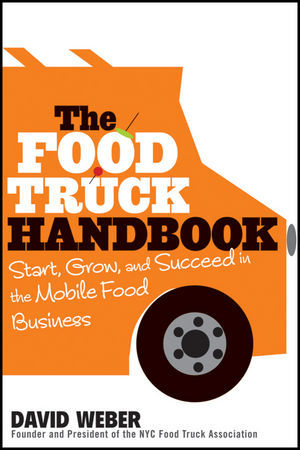 The Food Truck Handbook: Start, Grow, and Succeed in the Mobile Food Business
