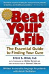 Beat Your A-Fib by Steve S. Ryan