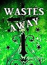 Wastes Away (Wastes Series, #2)