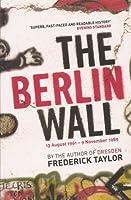 The Berlin Wall: 13 August 1961 - 9 November 1989