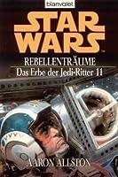 Star Wars: Rebellenträume (Das Erbe der Jedi-Ritter, #11)