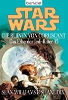 Star Wars: Die Ruinen von Coruscant (Das Erbe der Jedi-Ritter, #15)