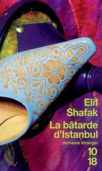 La bâtarde d'Istanbul by Elif Shafak