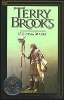 L'ultima magia (Il viaggio della Jerle Shannara, #3)