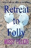 Retreat To Folly