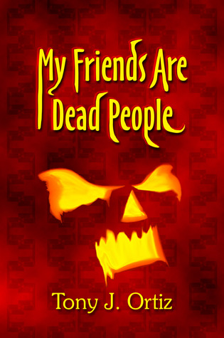 My Friends are Dead People by Tony J. Ortiz