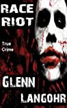 Race Riot, A Shocking, Inside Look at Prison Life by Glenn Langohr