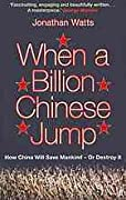 When A Billion Chinese Jump: How China Will Save Mankind    Or Destroy It