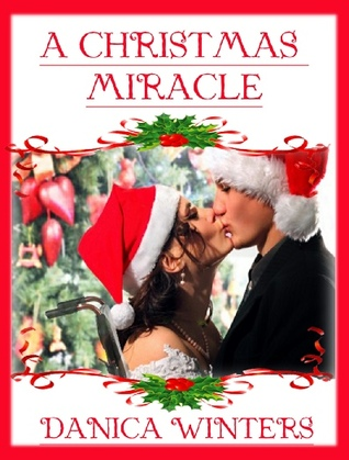A Christmas Miracle.A Christmas Miracle By Danica Winters