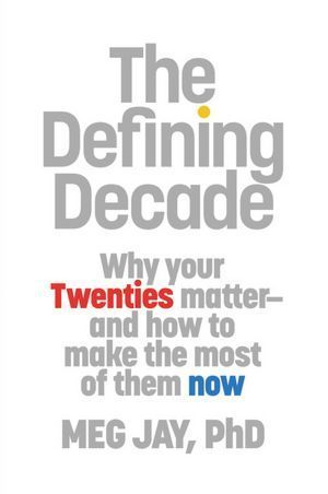 The Defining Decade - Why Your Twenties Matter