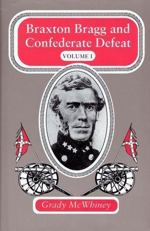 Braxton Bragg and Confederate Defeat, Volume I