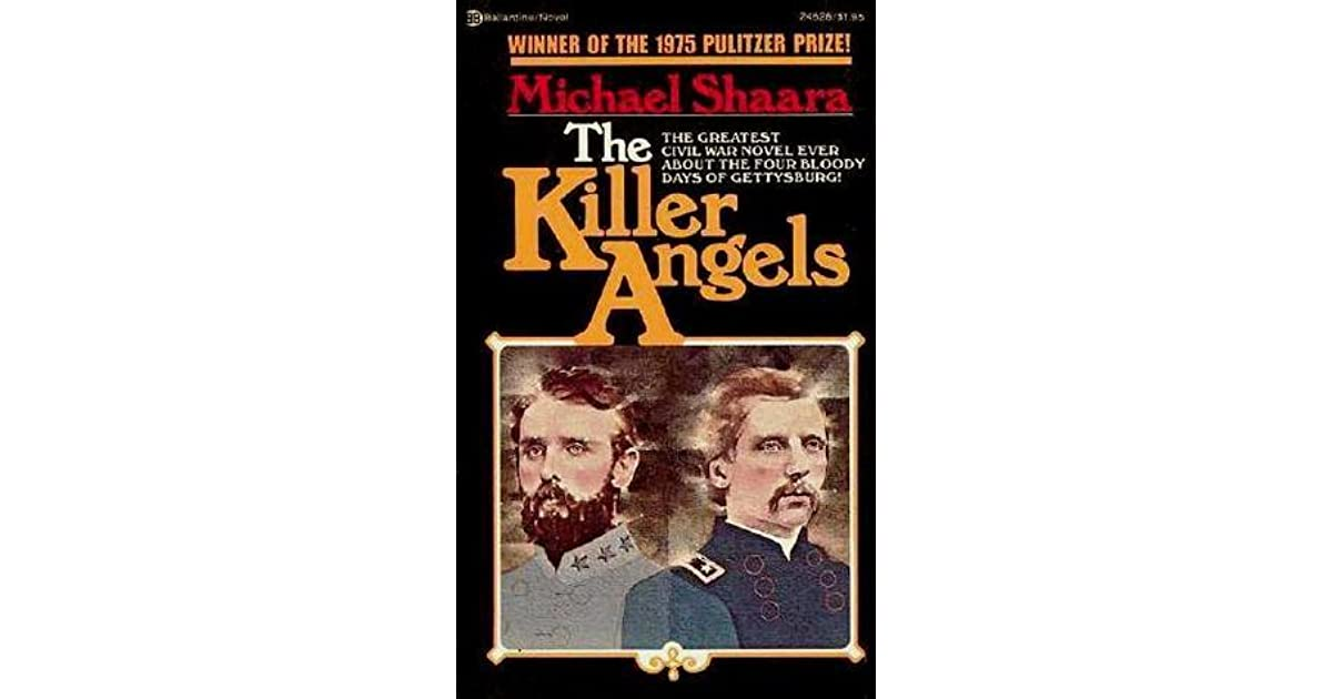 the killer angels by michael shaara essay Place and time setting the setting and time of my novel plays a key part in the storyline the killer angels, by michael shaara, is about the battle of.