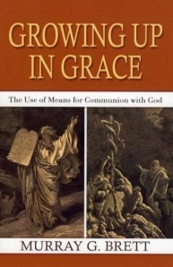 Growing Up In Grace: The Use of Means for Communion with God