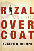 Rizal Without the Overcoat: In Commemoration of the 150th Anniversary of Jose Rizal