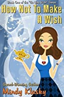 How Not To Make a Wish (As You Wish, #1)